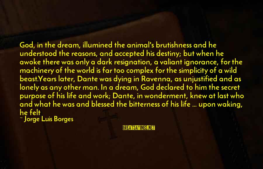 Life Is Only A Dream Sayings By Jorge Luis Borges: God, in the dream, illumined the animal's brutishness and he understood the reasons, and accepted