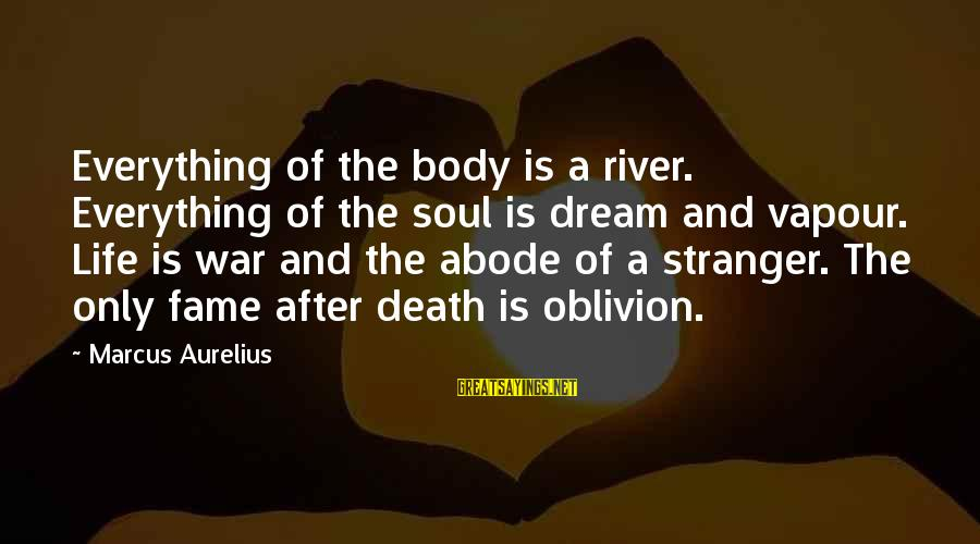 Life Is Only A Dream Sayings By Marcus Aurelius: Everything of the body is a river. Everything of the soul is dream and vapour.