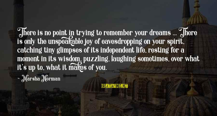 Life Is Only A Dream Sayings By Marsha Norman: There is no point in trying to remember your dreams ... There is only the