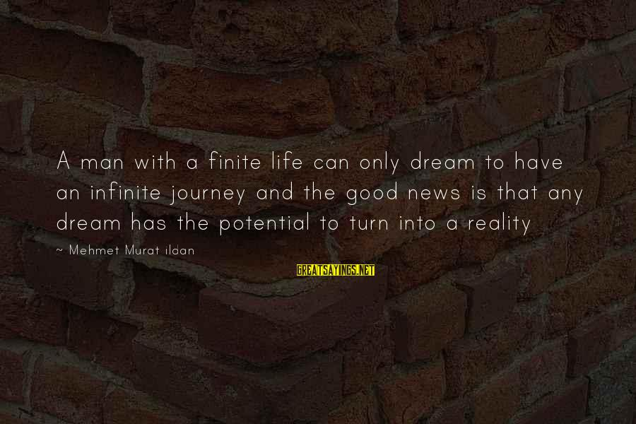 Life Is Only A Dream Sayings By Mehmet Murat Ildan: A man with a finite life can only dream to have an infinite journey and