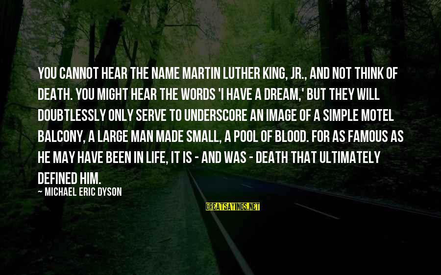 Life Is Only A Dream Sayings By Michael Eric Dyson: You cannot hear the name Martin Luther King, Jr., and not think of death. You