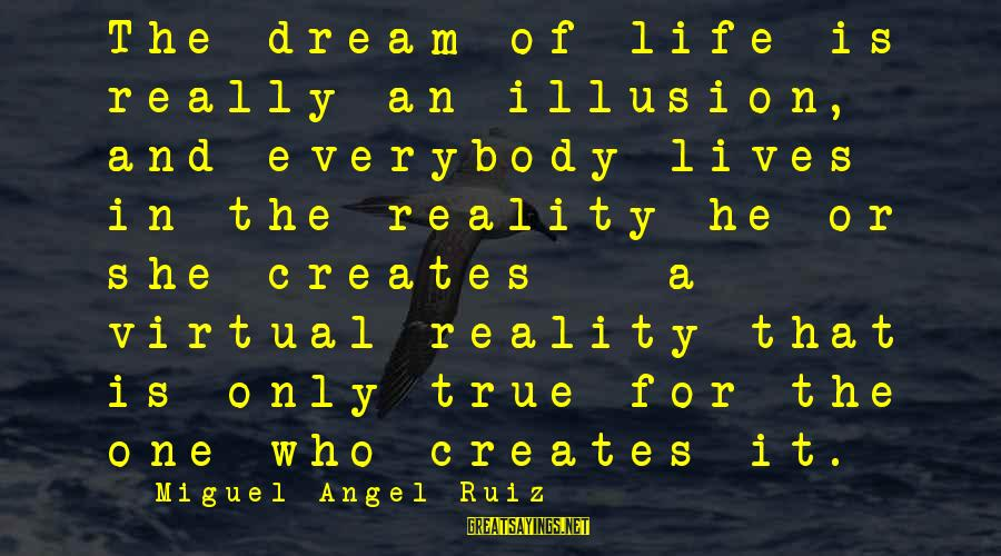 Life Is Only A Dream Sayings By Miguel Angel Ruiz: The dream of life is really an illusion, and everybody lives in the reality he