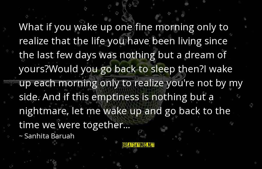 Life Is Only A Dream Sayings By Sanhita Baruah: What if you wake up one fine morning only to realize that the life you