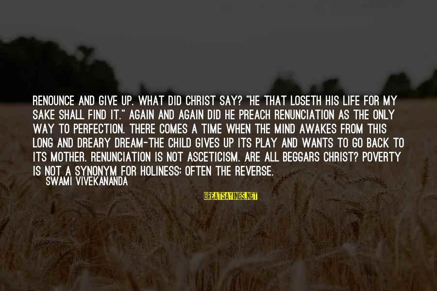 """Life Is Only A Dream Sayings By Swami Vivekananda: Renounce and give up. What did Christ say? """"He that loseth his life for my"""