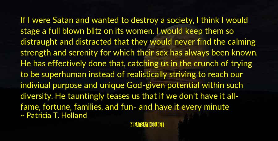 Life Is Short Have Fun Sayings By Patricia T. Holland: If I were Satan and wanted to destroy a society, I think I would stage