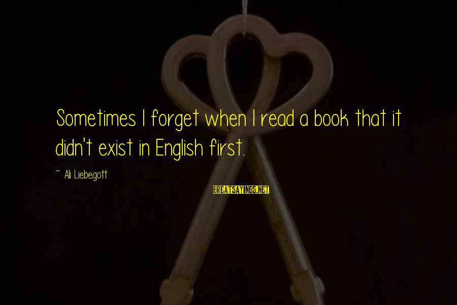 Life Is Unexplainable Sayings By Ali Liebegott: Sometimes I forget when I read a book that it didn't exist in English first.