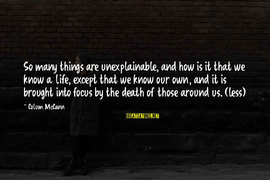 Life Is Unexplainable Sayings By Colum McCann: So many things are unexplainable, and how is it that we know a life, except