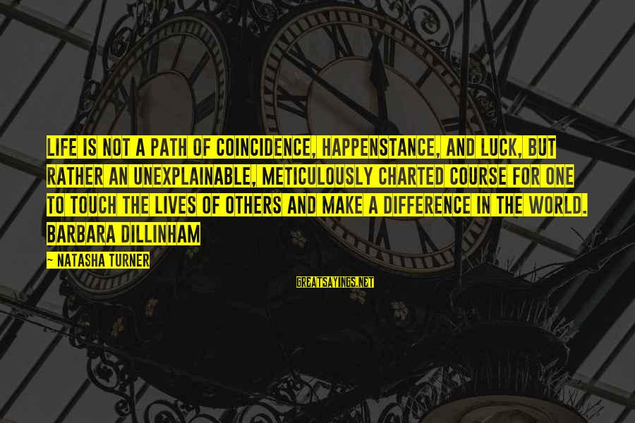 Life Is Unexplainable Sayings By Natasha Turner: Life is not a path of coincidence, happenstance, and luck, but rather an unexplainable, meticulously