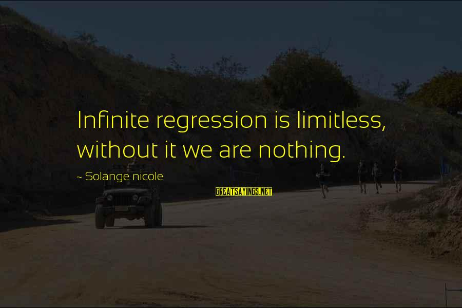 Life Is Unexplainable Sayings By Solange Nicole: Infinite regression is limitless, without it we are nothing.