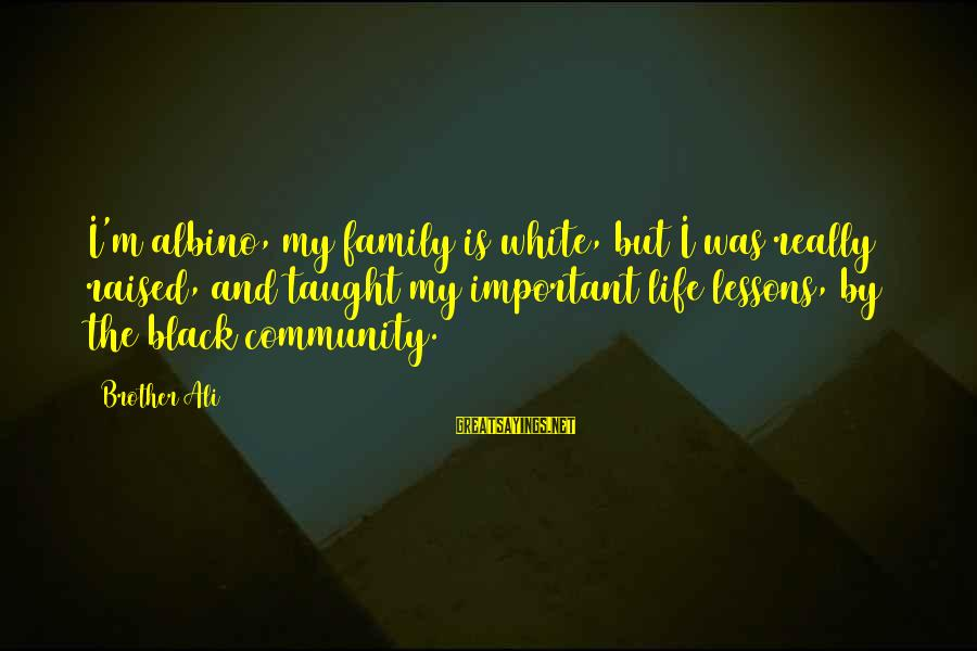Life Lesson Family Sayings By Brother Ali: I'm albino, my family is white, but I was really raised, and taught my important