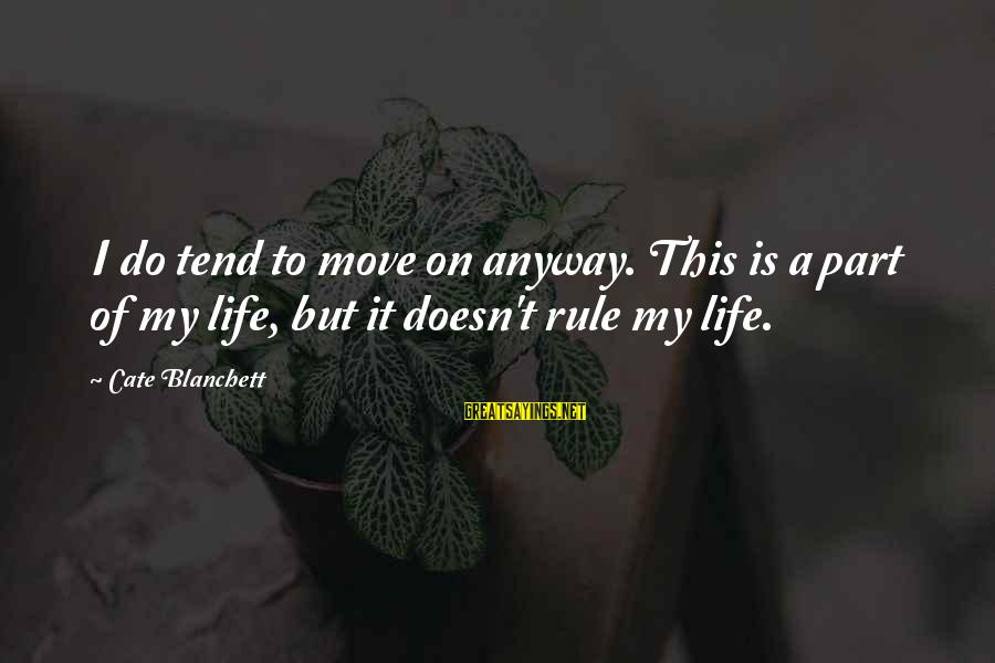 Life Lesson Family Sayings By Cate Blanchett: I do tend to move on anyway. This is a part of my life, but