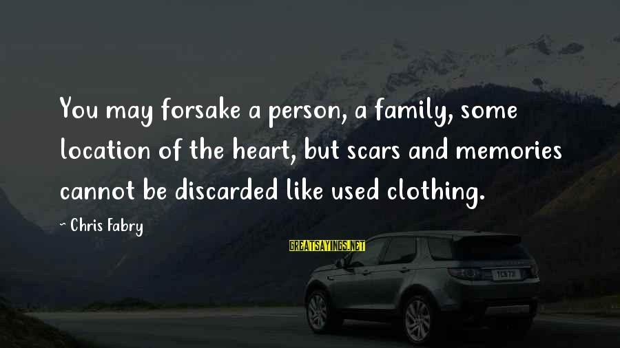Life Lesson Family Sayings By Chris Fabry: You may forsake a person, a family, some location of the heart, but scars and