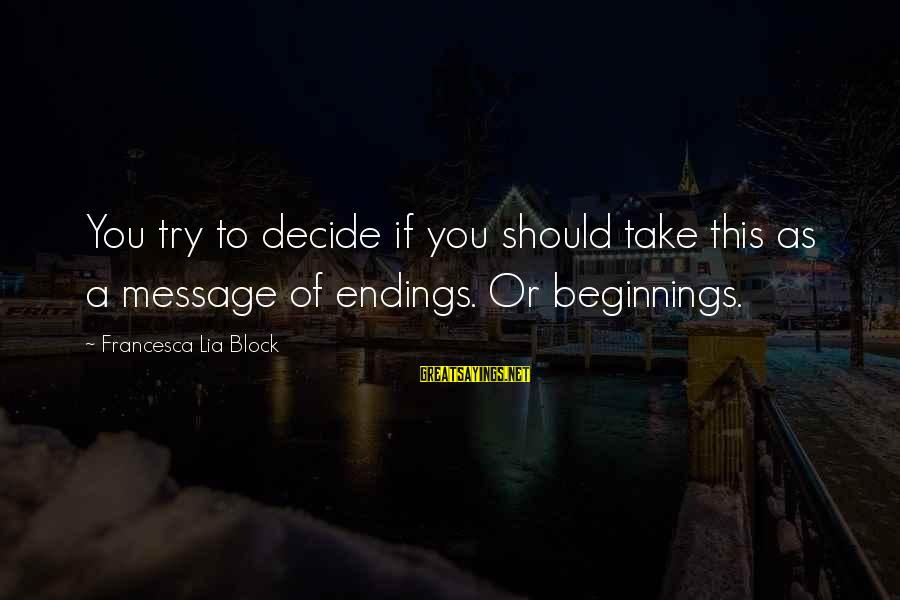 Life Lesson Family Sayings By Francesca Lia Block: You try to decide if you should take this as a message of endings. Or