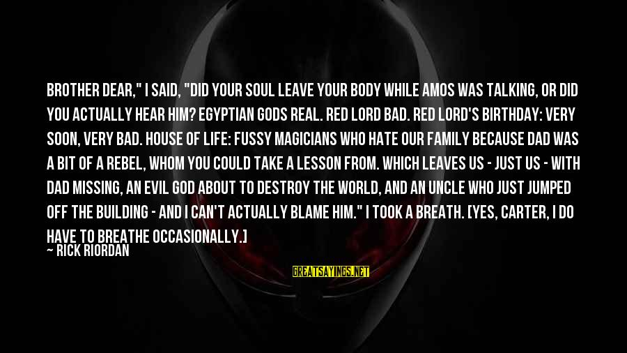 """Life Lesson Family Sayings By Rick Riordan: Brother dear,"""" I said, """"did your soul leave your body while Amos was talking, or"""