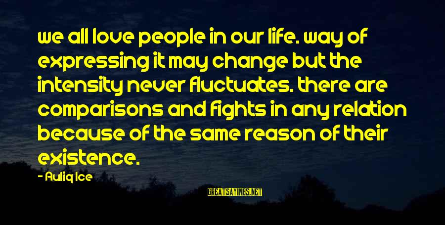 Life Love And Forgiveness Sayings By Auliq Ice: we all love people in our life. way of expressing it may change but the
