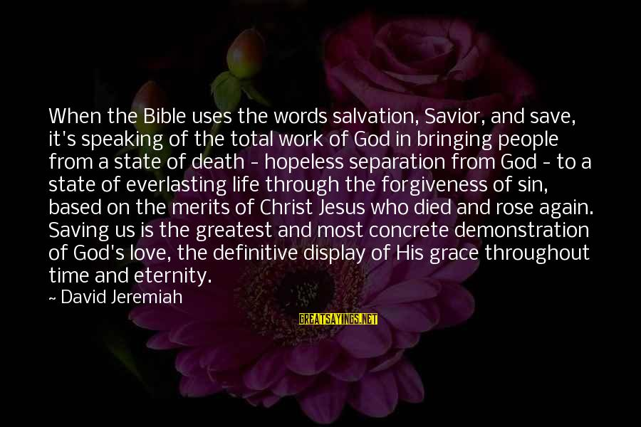 Life Love And Forgiveness Sayings By David Jeremiah: When the Bible uses the words salvation, Savior, and save, it's speaking of the total
