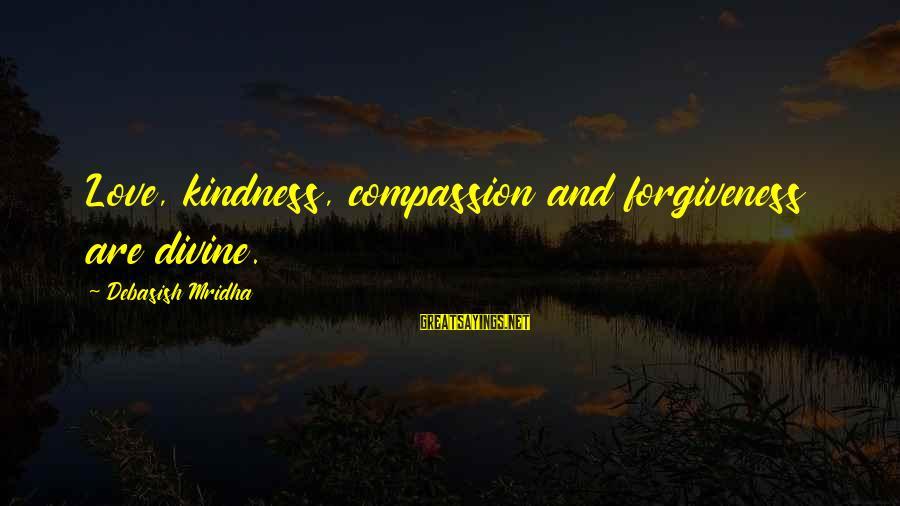 Life Love And Forgiveness Sayings By Debasish Mridha: Love, kindness, compassion and forgiveness are divine.