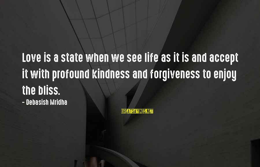 Life Love And Forgiveness Sayings By Debasish Mridha: Love is a state when we see life as it is and accept it with