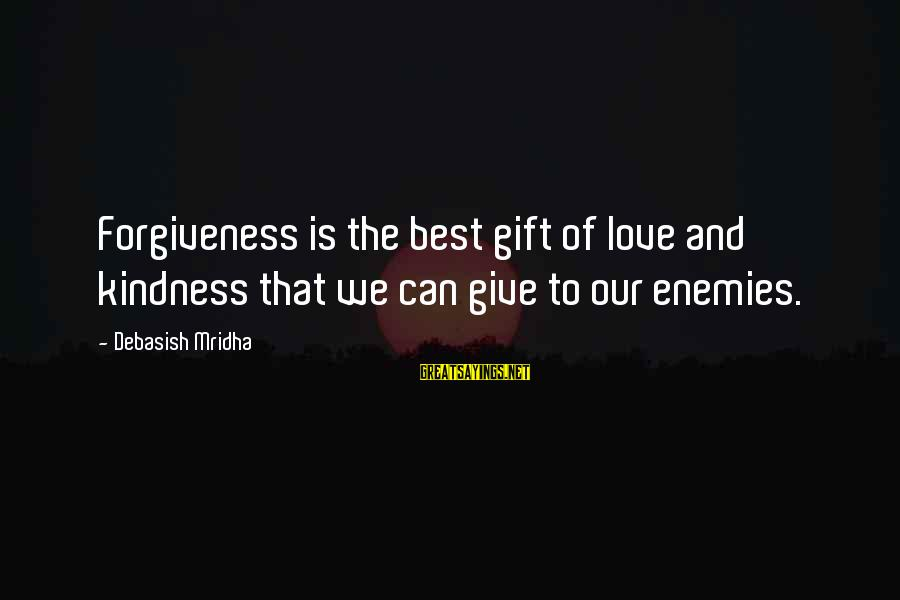 Life Love And Forgiveness Sayings By Debasish Mridha: Forgiveness is the best gift of love and kindness that we can give to our