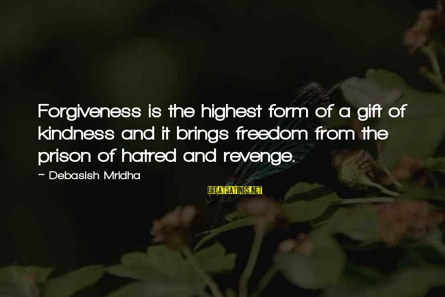 Life Love And Forgiveness Sayings By Debasish Mridha: Forgiveness is the highest form of a gift of kindness and it brings freedom from