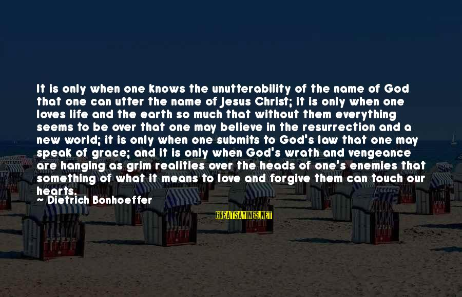 Life Love And Forgiveness Sayings By Dietrich Bonhoeffer: It is only when one knows the unutterability of the name of God that one