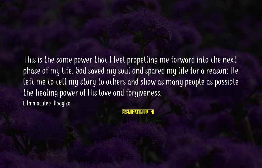 Life Love And Forgiveness Sayings By Immaculee Ilibagiza: This is the same power that I feel propelling me forward into the next phase