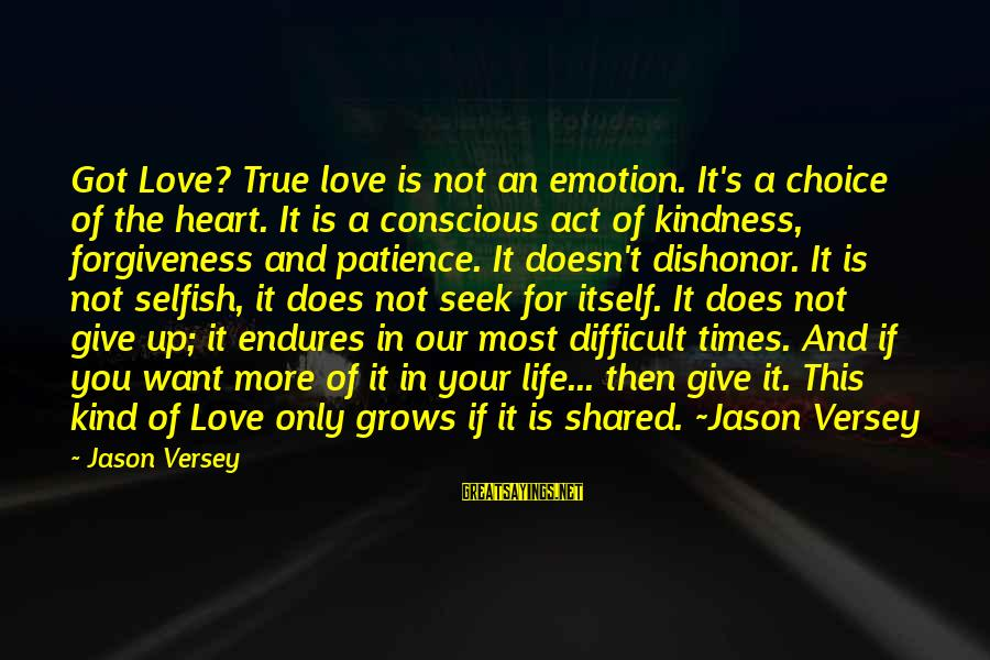 Life Love And Forgiveness Sayings By Jason Versey: Got Love? True love is not an emotion. It's a choice of the heart. It