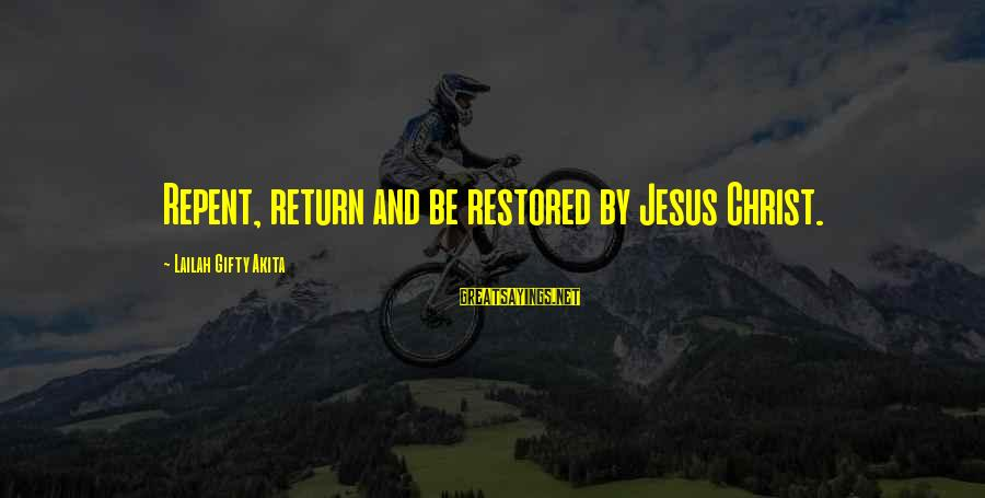 Life Love And Forgiveness Sayings By Lailah Gifty Akita: Repent, return and be restored by Jesus Christ.