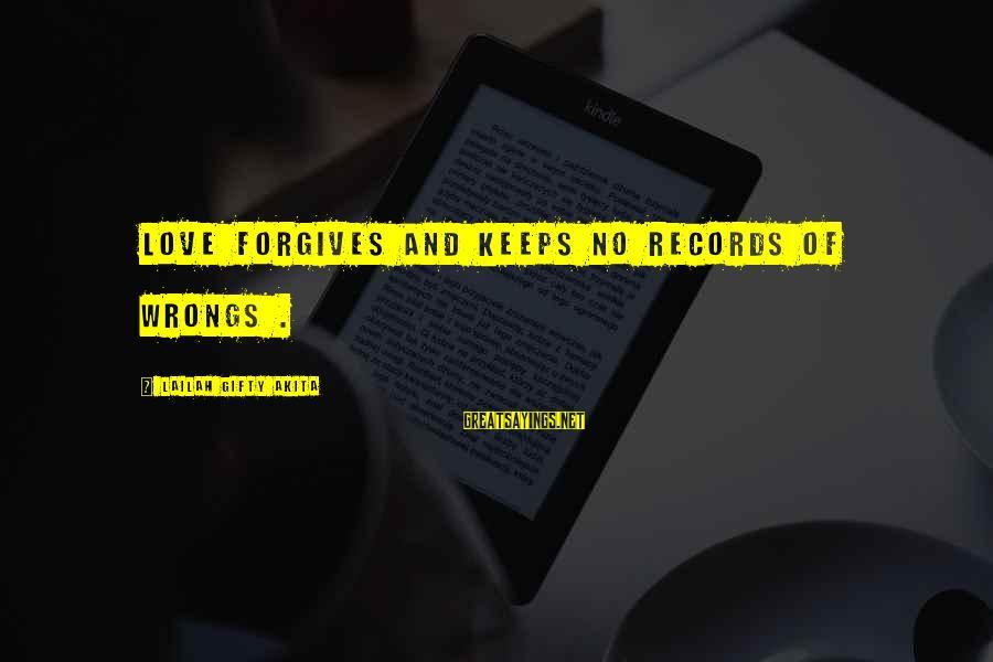 Life Love And Forgiveness Sayings By Lailah Gifty Akita: Love forgives and keeps no records of wrongs .