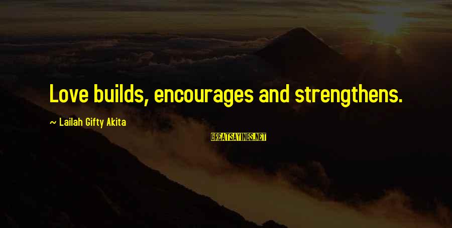 Life Love And Forgiveness Sayings By Lailah Gifty Akita: Love builds, encourages and strengthens.