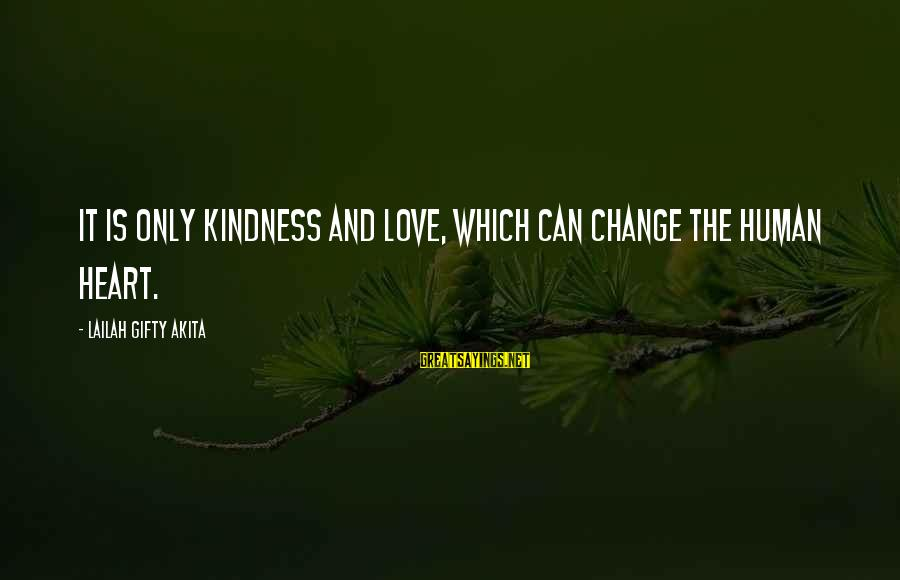 Life Love And Forgiveness Sayings By Lailah Gifty Akita: It is only kindness and love, which can change the human heart.