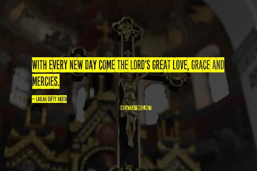 Life Love And Forgiveness Sayings By Lailah Gifty Akita: With every new day come the Lord's great love, grace and mercies.