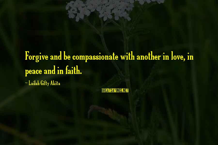 Life Love And Forgiveness Sayings By Lailah Gifty Akita: Forgive and be compassionate with another in love, in peace and in faith.