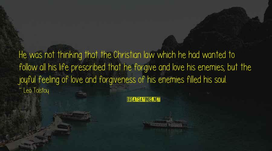 Life Love And Forgiveness Sayings By Leo Tolstoy: He was not thinking that the Christian law which he had wanted to follow all