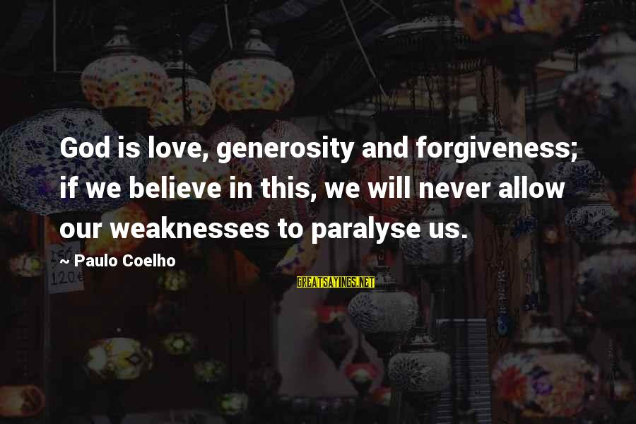 Life Love And Forgiveness Sayings By Paulo Coelho: God is love, generosity and forgiveness; if we believe in this, we will never allow
