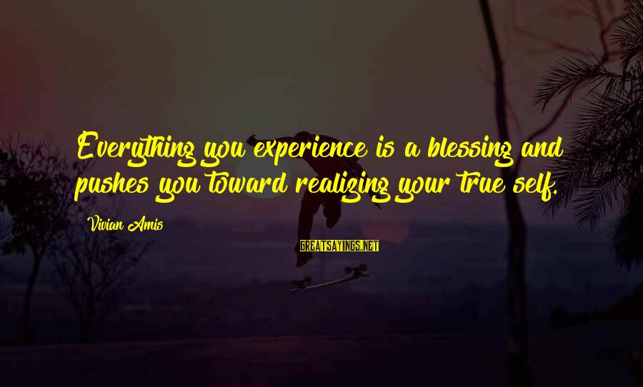 Life Love And Forgiveness Sayings By Vivian Amis: Everything you experience is a blessing and pushes you toward realizing your true self.