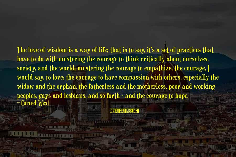 Life Love And Wisdom Sayings By Cornel West: The love of wisdom is a way of life; that is to say, it's a