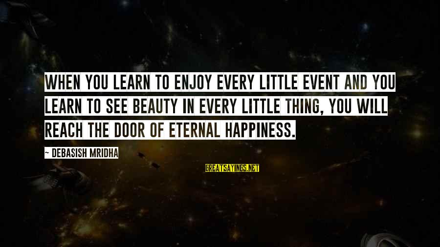 Life Love And Wisdom Sayings By Debasish Mridha: When you learn to enjoy every little event and you learn to see beauty in