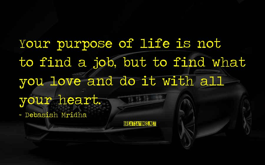 Life Love And Wisdom Sayings By Debasish Mridha: Your purpose of life is not to find a job, but to find what you