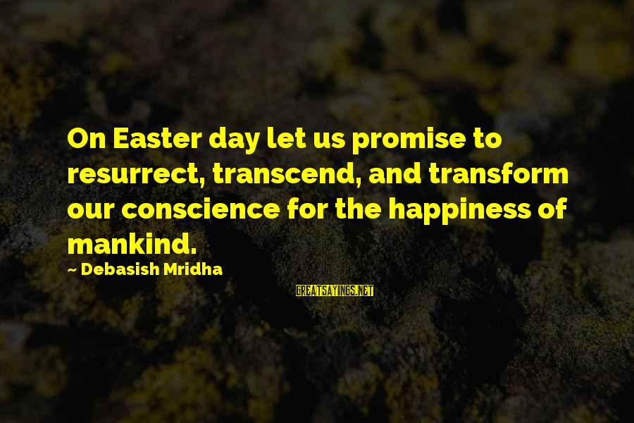 Life Love And Wisdom Sayings By Debasish Mridha: On Easter day let us promise to resurrect, transcend, and transform our conscience for the