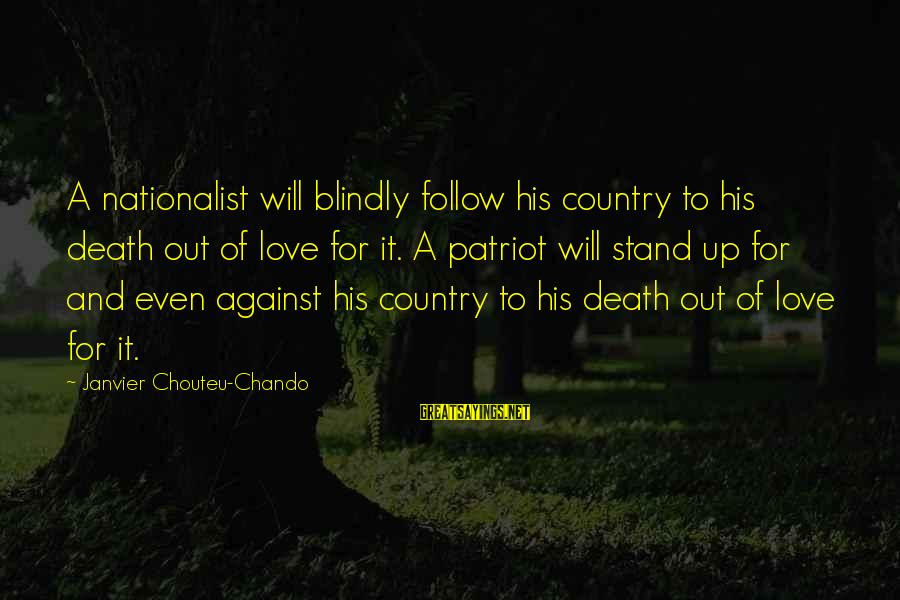 Life Love And Wisdom Sayings By Janvier Chouteu-Chando: A nationalist will blindly follow his country to his death out of love for it.