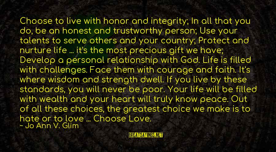 Life Love And Wisdom Sayings By Jo Ann V. Glim: Choose to live with honor and integrity; In all that you do, be an honest