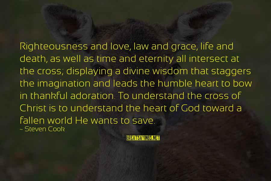 Life Love And Wisdom Sayings By Steven Cook: Righteousness and love, law and grace, life and death, as well as time and eternity