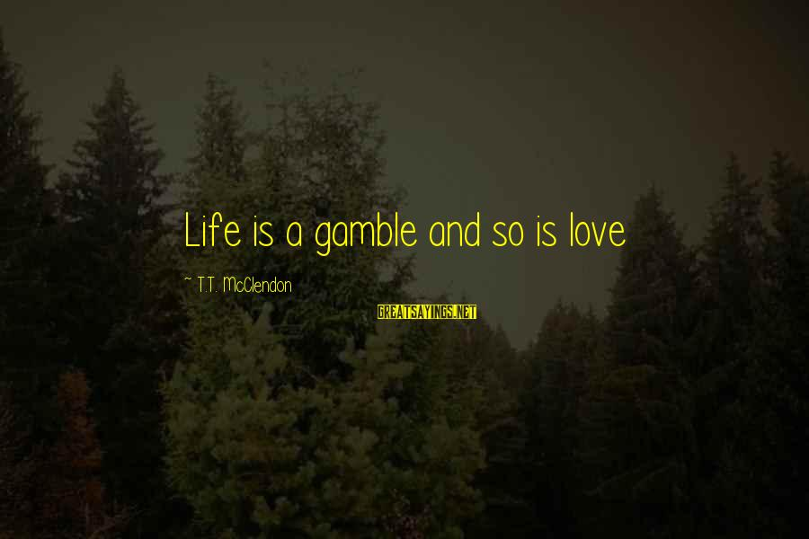 Life Love And Wisdom Sayings By T.T. McClendon: Life is a gamble and so is love