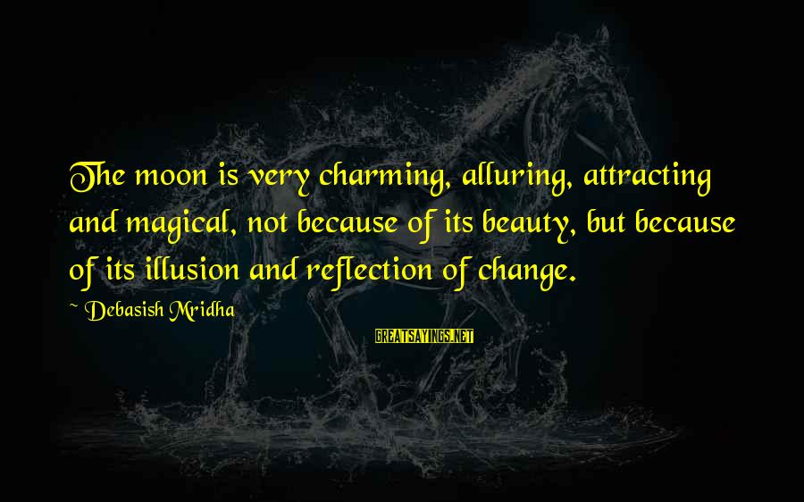 Life Love Beauty Sayings By Debasish Mridha: The moon is very charming, alluring, attracting and magical, not because of its beauty, but