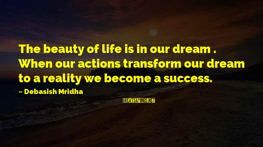 Life Love Beauty Sayings By Debasish Mridha: The beauty of life is in our dream . When our actions transform our dream
