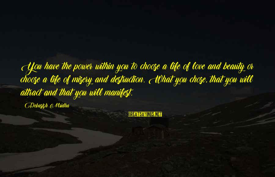 Life Love Beauty Sayings By Debasish Mridha: You have the power within you to choose a life of love and beauty or