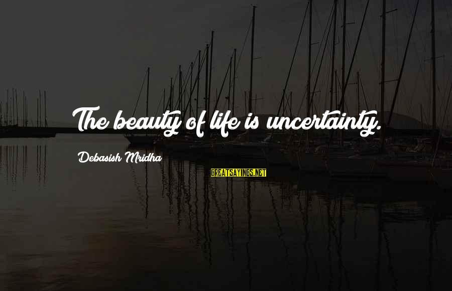 Life Love Beauty Sayings By Debasish Mridha: The beauty of life is uncertainty.