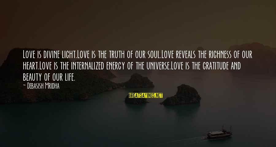 Life Love Beauty Sayings By Debasish Mridha: Love is divine light.Love is the truth of our soul.Love reveals the richness of our
