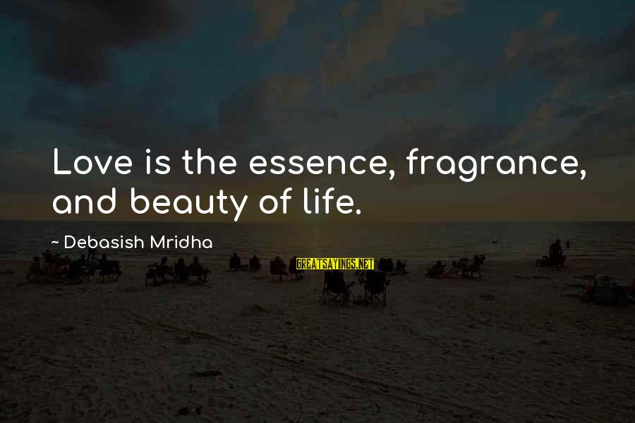 Life Love Beauty Sayings By Debasish Mridha: Love is the essence, fragrance, and beauty of life.